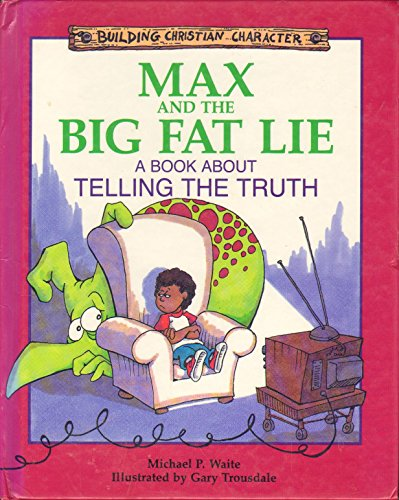 Max and the Big Fat Lie: A Book About Telling the Truth (Building Christian Character) (1555136176) by Michael P. Waite