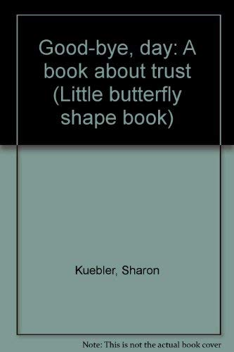 Good-bye, day: A book about trust (Little: Sharon Kuebler