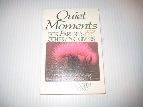 Quiet Moments for Parents and Other Caregivers : Devotions of Comfort and Encouragement: Mary V. ...