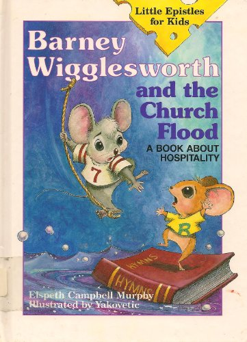 Barney Wigglesworth and the Church Flood: A Book About Hospitality (Little Epistles for Kids): ...
