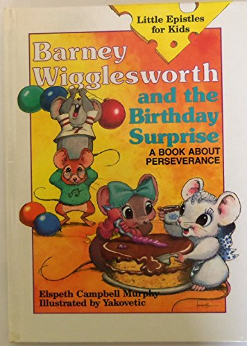 Barney Wigglesworth and the Birthday Surprise: A Book About Perseverance (Little Epistles for Kids)...