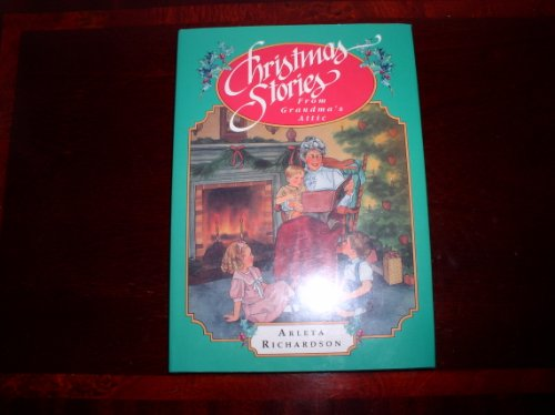 Christmas Stories from Grandmas Attic (1555137237) by Richardson, Arleta