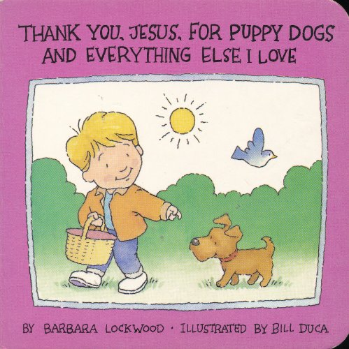 Thank You, Jesus, for Puppy Dogs and Everything Else I Love: Barbara Lockwood