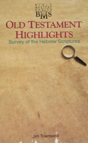 Old Testament highlights: Survey of the Hebrew scriptures (Bible mastery series) (1555138470) by Townsend, Jim
