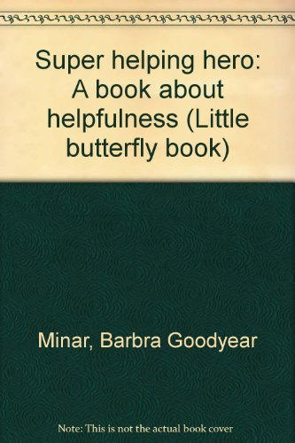 Super helping hero: A book about helpfulness (Little butterfly book) (1555139604) by Barbra Goodyear Minar