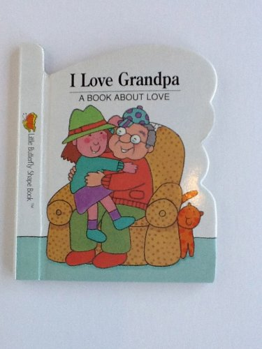 9781555139810: I love grandpa: A book about love (Little butterfly shape book)