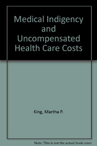 Medical Indigency and Uncompensated Health Care Costs: King, Martha P.