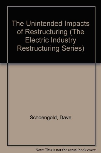 9781555168117: The Unintended Impacts of Restructuring (The Electric Industry Restructuring Series)