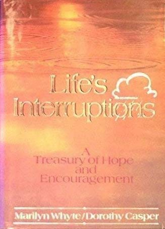 Life's Interruptions: A Treasury of Hope and: Whyte, Marilyn, and
