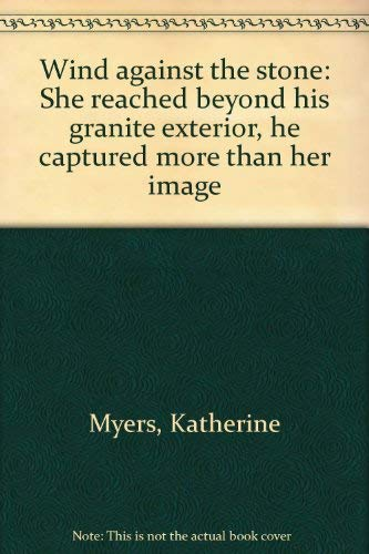Wind against the stone: She reached beyond: Myers, Katherine