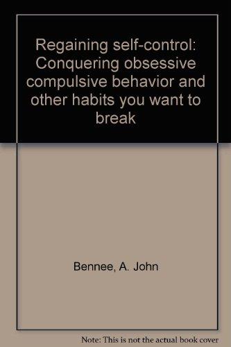 Regaining Self Control : Conquering Obsessive-Compulsive Behavior: Archibald John Bennee