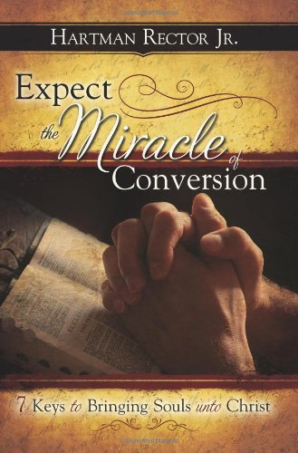 9781555172589: Expect the Miracle of Conversion: 7 Keys to Bringing Souls unto Christ