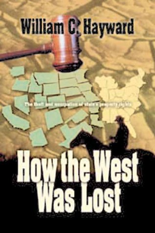 How the West Was Lost: Theft and Usurpation of State's Property Rights; America's Frontier: 1776-...
