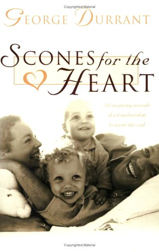 Scones for the Heart: 184 Inspiring Morsels of Wit and Wisdom to Warm the Soul: Durrant, George D.