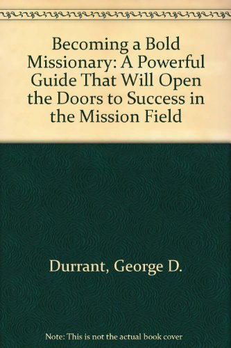Becoming the Bold Missionary: A Powerful Guide That Will Open the Doors to Succe (9781555176662) by George D. Durrant