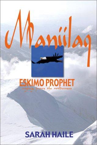9781555176709: Maniilaq: Eskimo Prophet