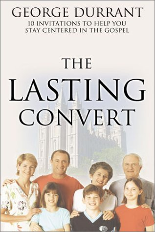 Becoming the Lasting Convert: Ten Invitations to Help You Stay Centered in the Gospel (9781555176907) by George D. Durrant
