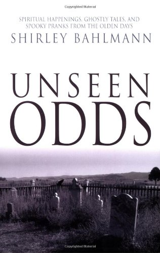 Unseen Odds: Spiritual Happenings, Ghostly Tales, and Spooky Pranks from the Olden Days: Bahlmann, ...