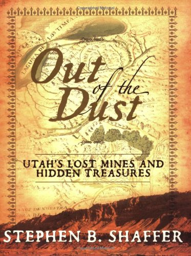 Out of the Dust Utah's Mines and Hidden Treasures