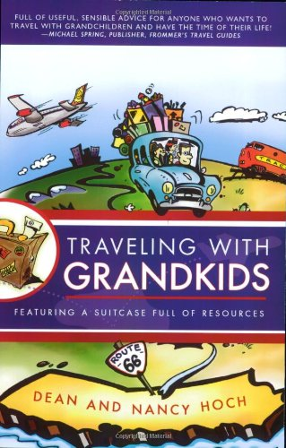 Traveling with Grandkids: A Complete and Fun-Filled Guide: Dean Hoch