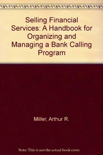 Selling Financial Services: A Handbook for Organizing and Managing a Bank Calling Program: Arthur R...