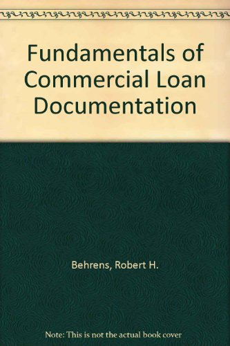 Fundamentals of Commercial Loan Documentation (9781555200855) by Robert H. Behrens; James W. Evans