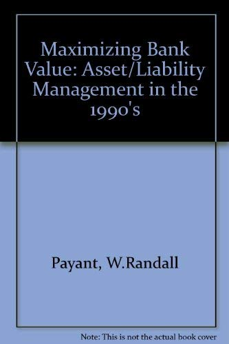 9781555201180: Maximizing Bank Value: Asset/Liability Management in the 1990s