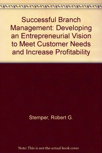 Successful Branch Management: Developing an Entrepreneurial Vision to Meet Customer Needs and ...