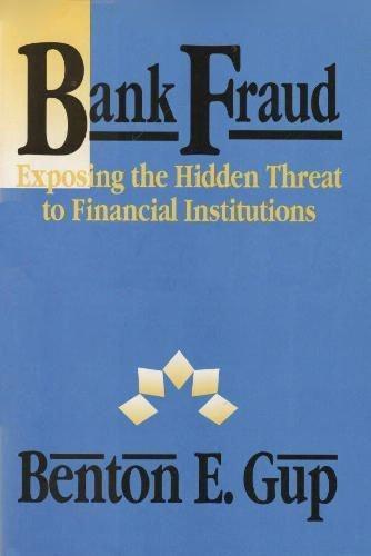 Bank Fraud: Exposing the Hidden Threat to: Gup, Benton E.