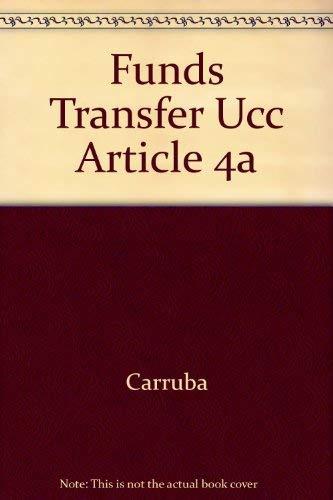 A Practical Guide to U.C.C. Article 4a Funds Transfer: Carrubba, Paul A.