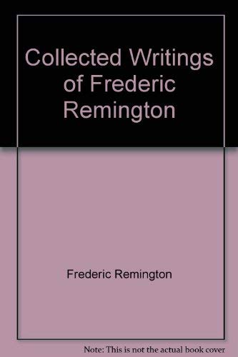 9781555211110: Collected Writings of Frederic Remington
