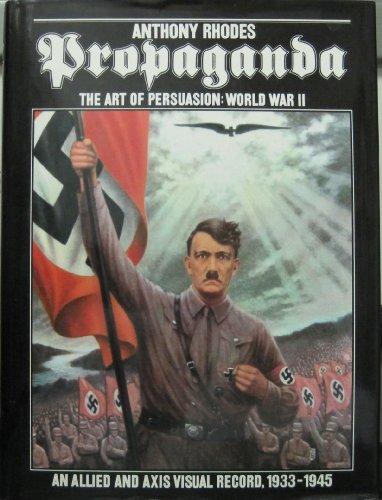 Propaganda: The Art of Persuasion World War II: Rhodes, Anthony