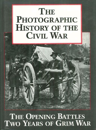 9781555211745: The Photographic History of the Civil War, Vol. 1: The Opening Battles / Two Years of Grim War