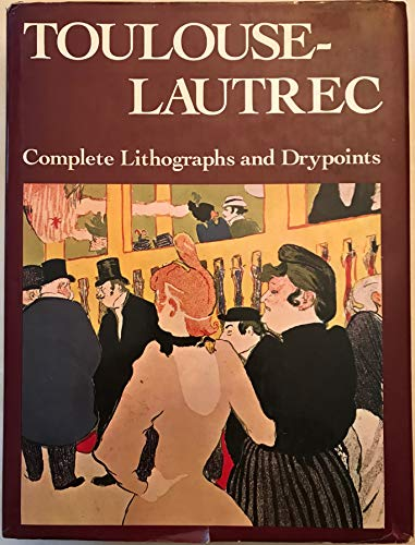 Toulouse-Lautrec. His Complete Lithographs and Drypoints.