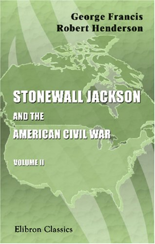 STONEWALL JACKSON AND THE AMERICAN CIVIL WAR: Two (2) Volume Set: Henderson, Lieut.-Col. G. F. R./...