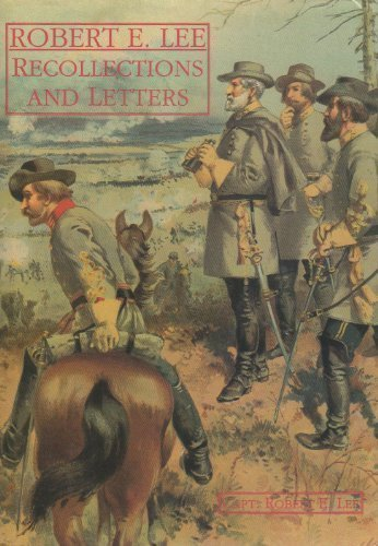Recollections and Letters of General Robert E.: Lee, Robert E.