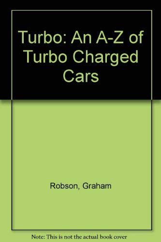 Turbo: An A-Z of Turbo Charged Cars (1555212530) by Graham Robson