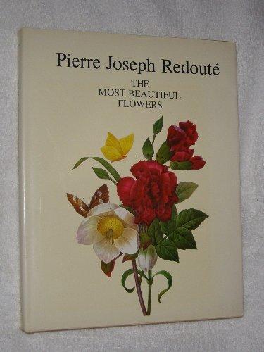 The Most Beautiful Flowers: Redoute, Pierre Joseph