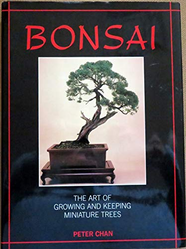 9781555213831: Bonsai : the Art of Growing and Keeping Miniature Trees