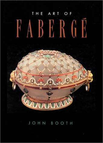 The Art of Faberge: Booth, John