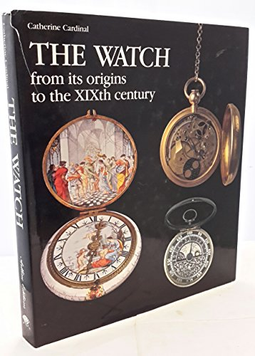 The Watch: From Its Origins to the 19th Century: Catherine Cardinal