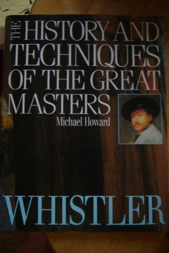 Whistler (The History and Techniques of the Great Masters) (1555214967) by Michael Howard