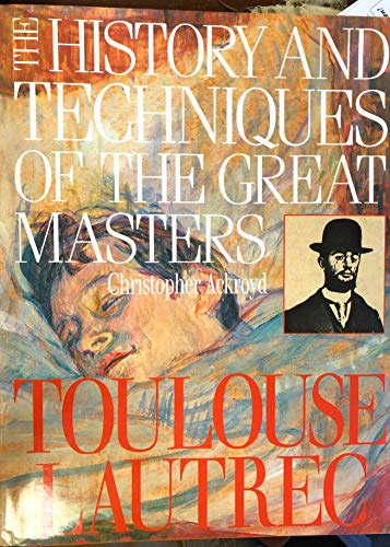 9781555215002: Toulouse-Lautrec (The History and Techniques of the Great Masters)