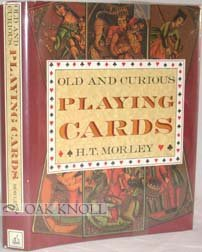 Old and Curious Playing Cards: Morley, H T