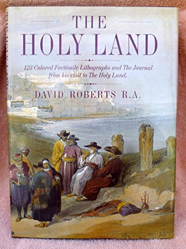 The Holy Land: 123 Colored Facsimile Lithographs: Roberts, David