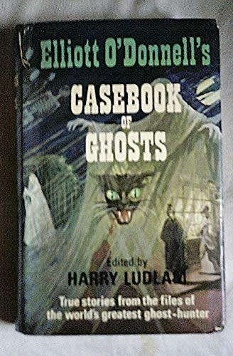 9781555215316: Elliott O'Donnell's Casebook of Ghosts: True Stories from the Files of One of the World's Greatest Ghost Hunters