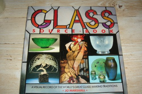 Glass Source Book A Visual Record of the World's Great Glass Making Traditions: Jo Marshall