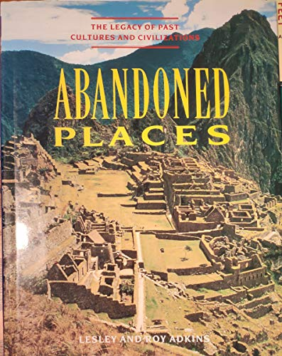 Abandoned Places. The Legacy of Past Cultures and Civilizations