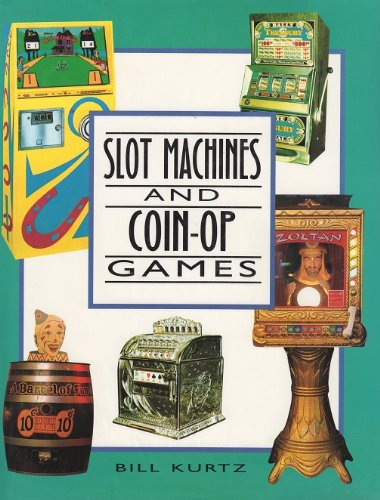 9781555217310: Slot Machines and Coin-Op Games: A Collector's Guide to One-Armed Bandits and Amusement Machines