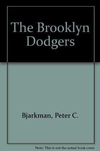 The Brooklyn Dodgers: Bjarkman, Peter C.
